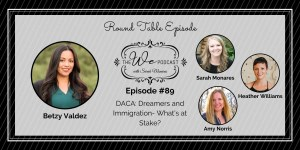 The We Podcast #89: Betzy Valdez- DACA and Immigration
