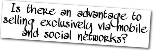 Is there an advantage to selling exclusively via mobile and social networks?