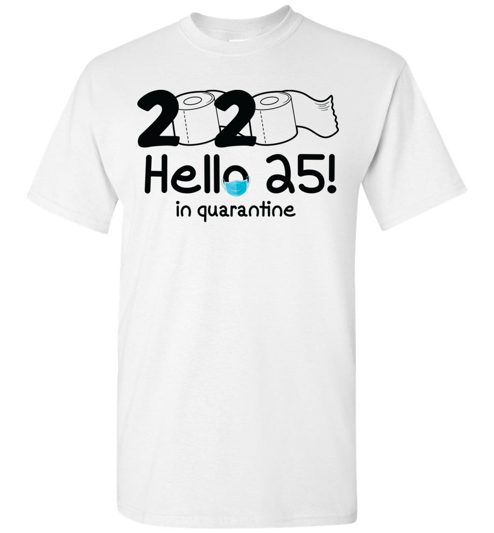 Hello 25 In Quarantine Birthday Shirts For Men Women It S My Birthday Shirt 25th Birthday Gifts For Her Him The Wholesale T Shirts Co