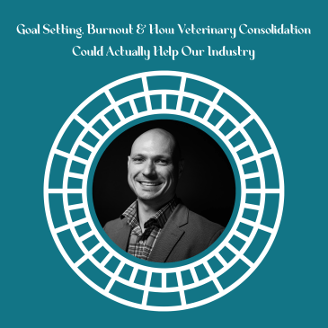 Goal Setting, Burnout & How Veterinary Consolidation Could Actually Help Our Industry featuring Dr. Ivan Zakharenkov