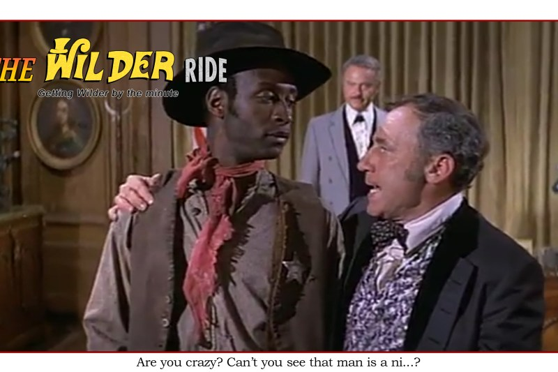 Blazing Saddles Episode 24: Are you crazy? Can't you see that man is a ni?