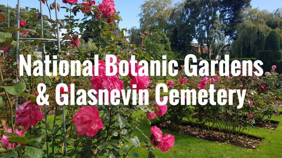 Botanic Gardens & Glasnevin Cemetery
