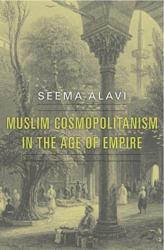 Muslim Cosmopolitanism in the Age of EmpireSeema AlaviHarvard University PressPages: 504 Price: Rs 1495