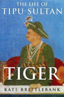 Kate Brittlebank Tiger: The Life of Tipu Sultan Juggernaut, 2016
