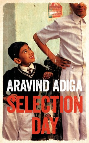 Aravind Adiga Selection Day Picador, 2016