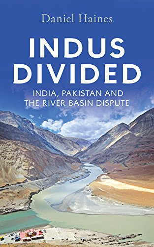 Daniel Haines Indus Divided: India, Pakistan and the River Basin Dispute Viking, 2017