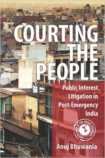 Anuj Bhuwania Courting the people: Public Interest Litigation in post-emergency India Cambridge University Press, 2017