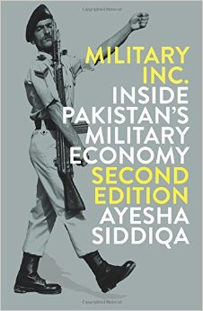 Ayesha Siddiqa <em>Military Inc.: Inside Pakistan's Military Economy</em> Penguin Random House, 2017