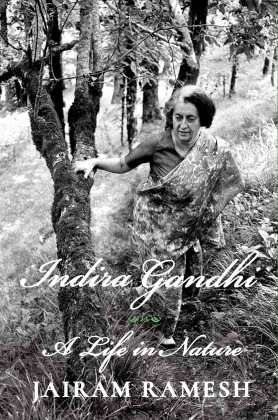Jairam Ramesh <em>Indira Gandhi: A Life in Nature</em> Simon and Schuster, 2017