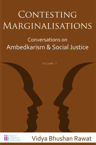Vidya Bhushan Rawat <em>Contesting Marginalisations: Conversations on Ambedkarism and Social Justice</em> People's Literature Publication, 2017