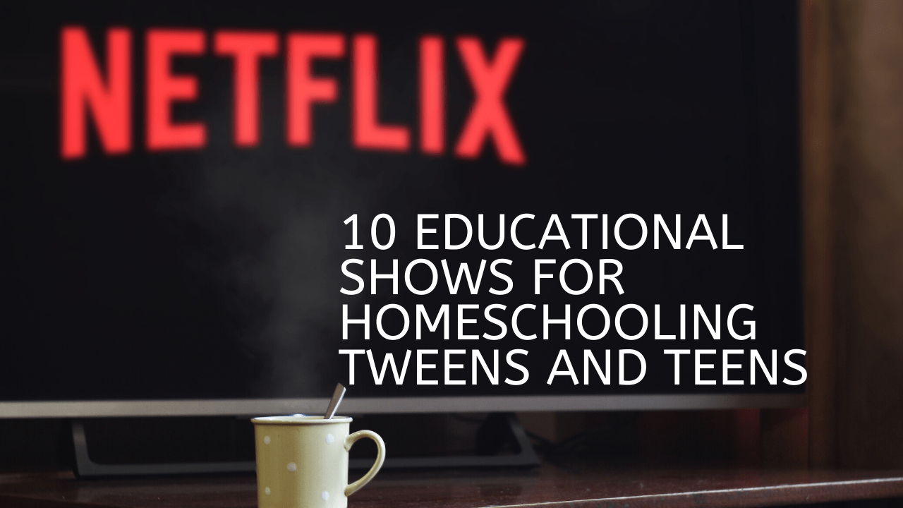10 Educational Shows for Homeschooling Tweens and Teens