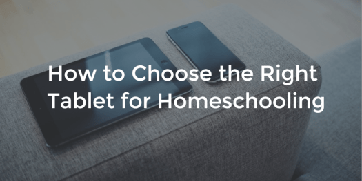 How to Choose the Right Tablet for Homeschooling