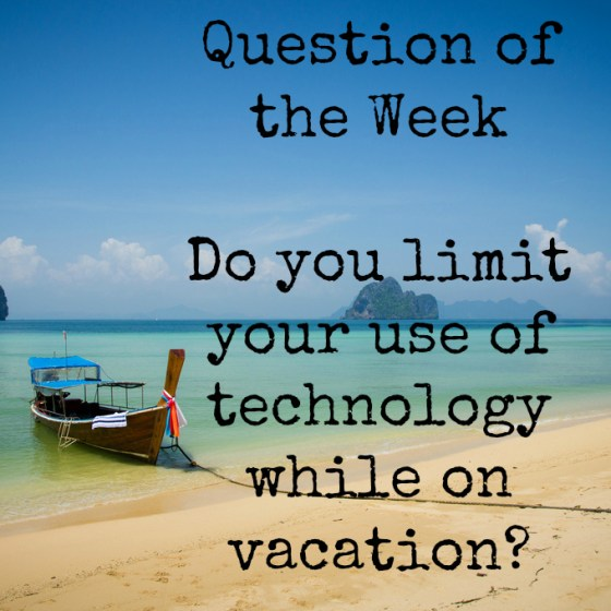 Do you limit your use of technology while on vacation?