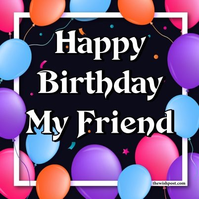 happy-birthday-my-friend-images-with-balloons-wallpaper-greetings-e-cards-pics-wishes-images-for-social-media-free-download