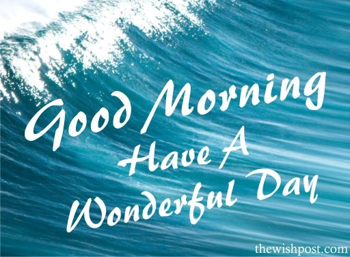 amazing-inspirational-good-morning-have-a-wonderful-day-blue-sky-sea-hd-images-cards-wishes-wallpapers-wishing-pics-greeting-for-facebook-post-friends