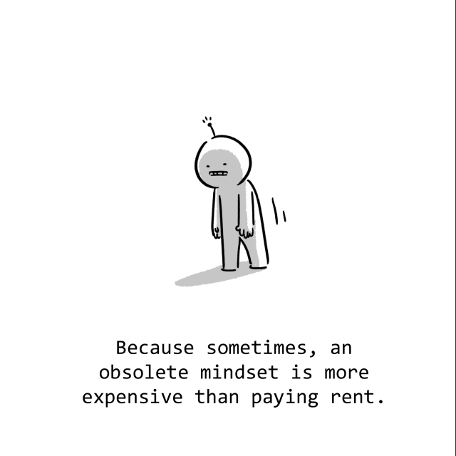 Because sometimes, an obsolete mindset is more expensive than paying rent.