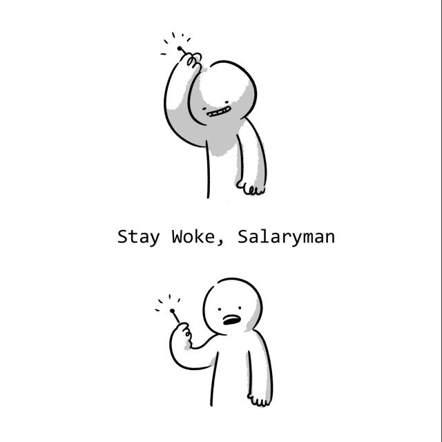 Stay woke, salaryman.