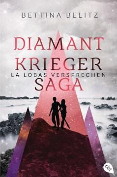 Die Diamantkrieger-Saga - La Lobas Versprechen von Bettina Belitz