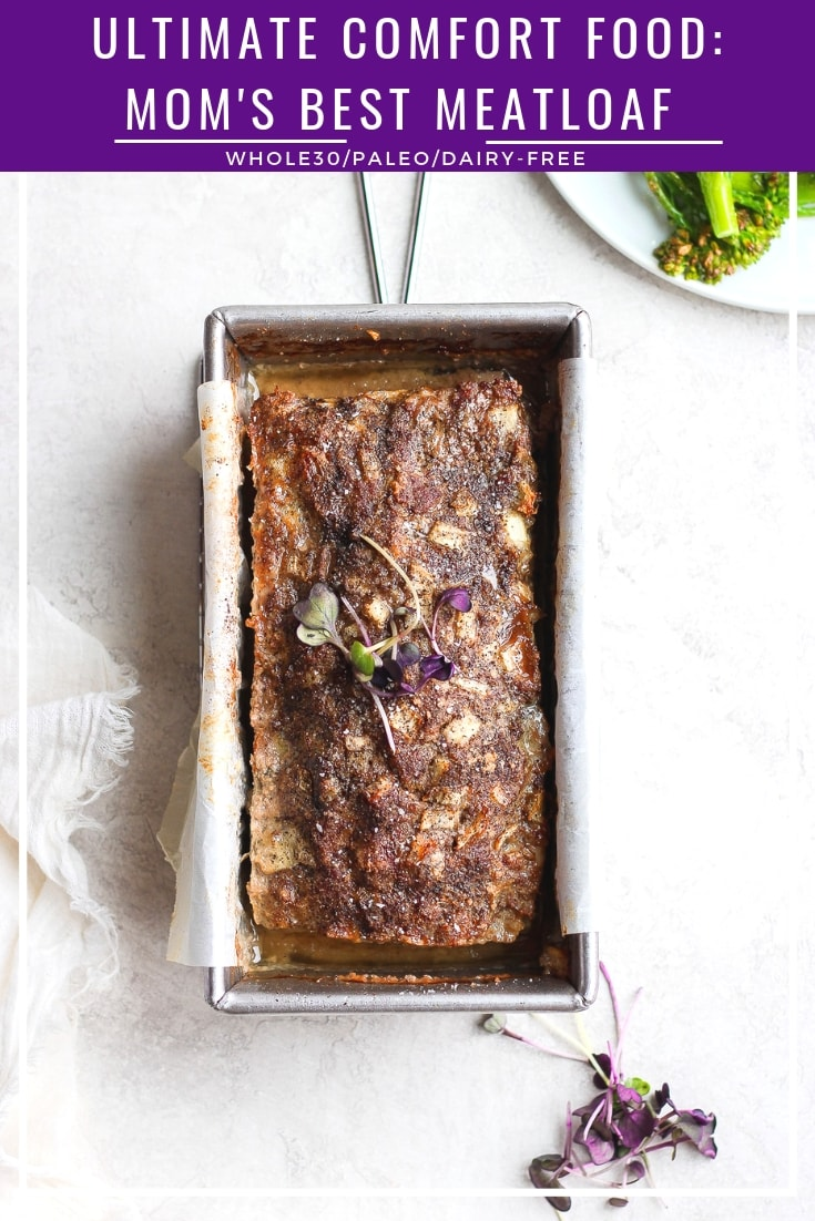 The Ultimate Comfort Food: Mom's Best Meatloaf Recipe - a simple and delicious meal that is family-friendly, Whole30 and Paleo! #whole30 #paleo #meatloaf #weeknightdinner