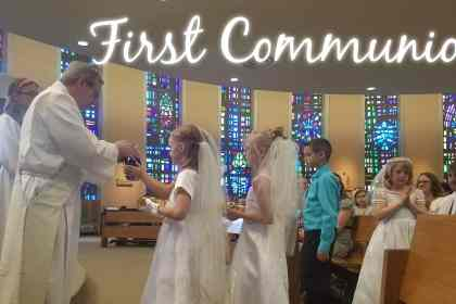 First Communion May 4, 5, 11, 12