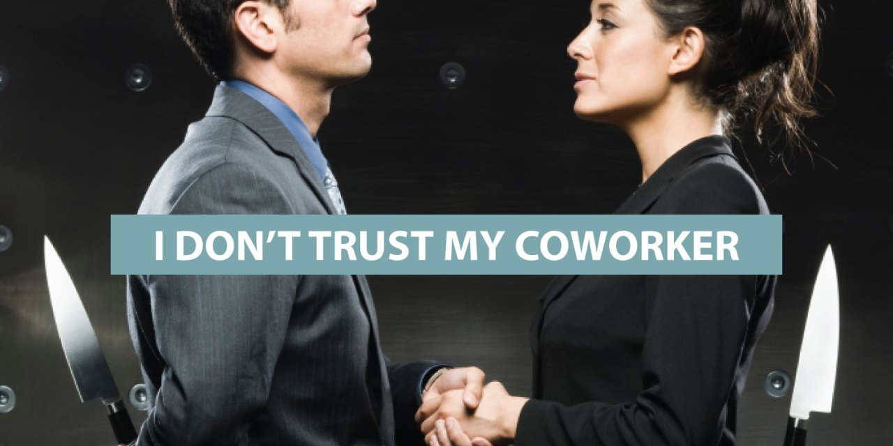 """""""I don't trust my co-worker"""""""