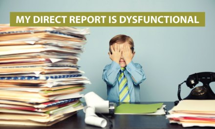 """""""My direct report is dysfunctional"""""""