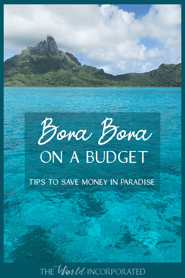 pinnable image for Pinterest for Bora Bora on a Budget: How to Save Money in Bora Bora