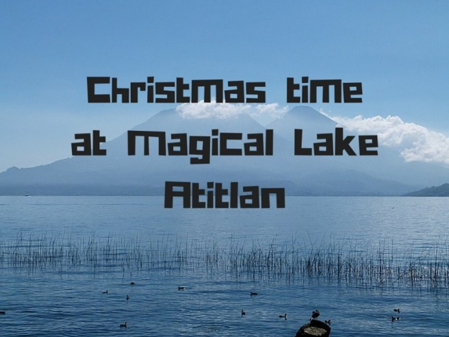 Christmas time at Magical Lake Atitlan in Guatemala