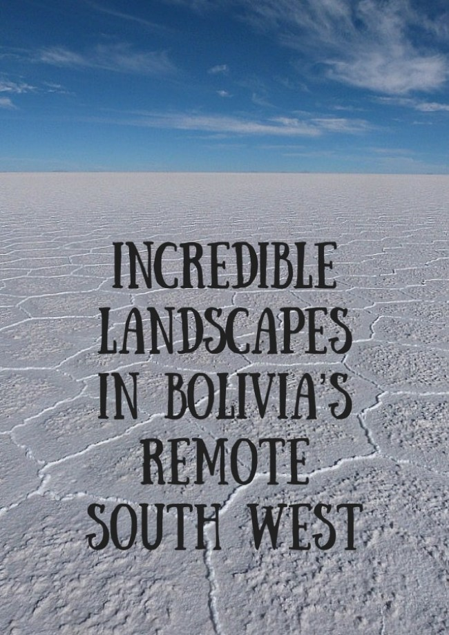 Incredible landscapes in the remote South West of Bolivia