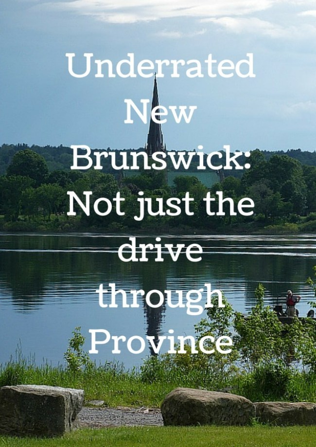 Underrated New Brunswick_ Not just the drive through Province