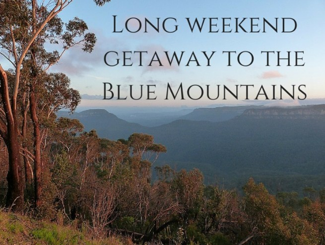 Long weekend getaway to the Blue Mountains of Australia