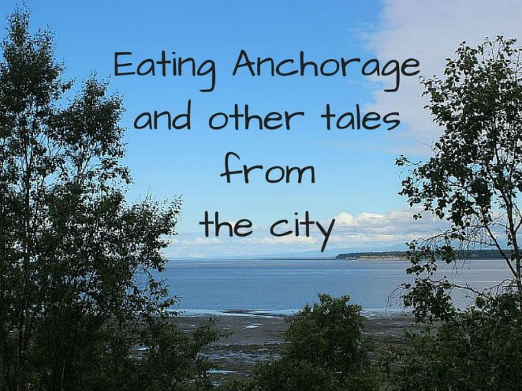 Eating Anchorage and other tales from the city