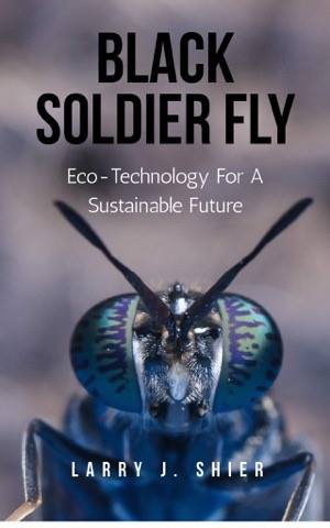 Black Soldier Fly - Eco Technology For A Sustainable Future