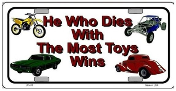 He Who Dies With the Most Toys Wins