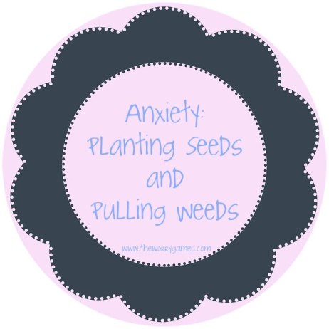 Anxiety Seeds Weeds