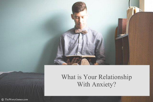 What is Your Relationship With Anxiety?