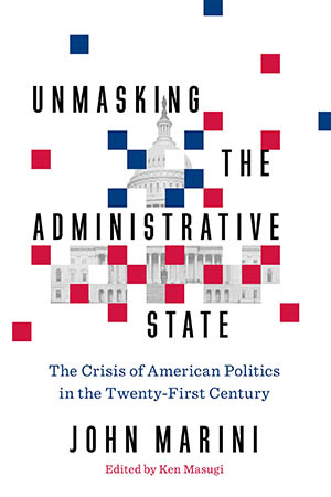 Unmasking the Administrative State: The Crisis of American