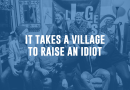 It Takes a Village to Raise an Idiot