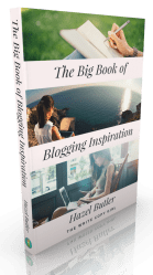The Big Book of Blogging Inspiration 63 Ways To Find Inspiration For Your Blog