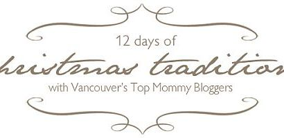 The 12 Days of Christmas Traditions by Vancouver's Top Mommy Bloggers