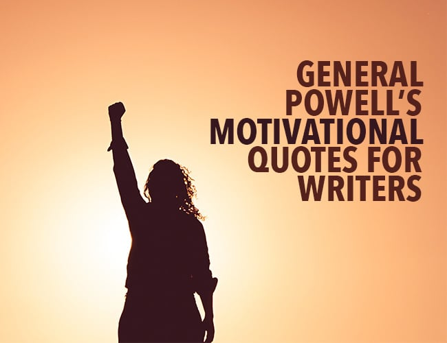 General Powell's Motivational Quotes for Writers During the Holidays  General Powell's Motivational Quotes for Writers During the Holidays General Powells Motivational Quotes for Writers During the Holidays