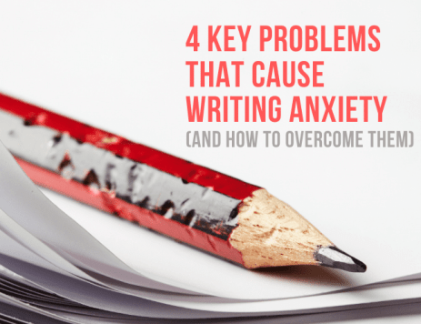4 Key Problems That Cause Writing Anxiety (And How to Overcome Them)