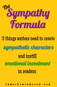 The Writer's Sympathy Formula for creating sympathetic characters and instilling emotional investment in readers. Only on The Writersaurus.