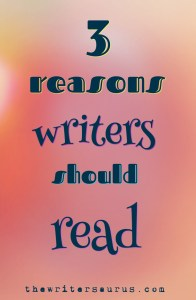3 reasons writers should read - the writersaurus