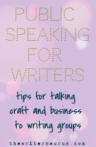 public speaking for writers: tips for talking craft and business to writing groups - The Writersaurus #writingtips #amwriting