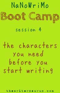 NaNoWriMo Boot Camp: The characters you need to have before you start writing. #thewritersaurus #amwriting #nanowrimo
