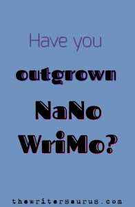 4 signs you've outgrown NaNoWriMo. Only on #TheWritersaurus #amwriting #writingtips @NaNoWriMo
