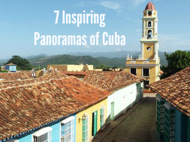 7 Inspiring Panoramas of Cuba