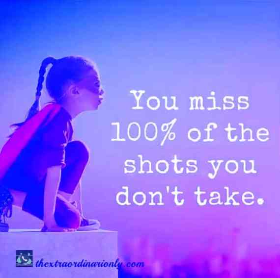 thextraordinarionly quote on you miss 100% of the shots you do not take