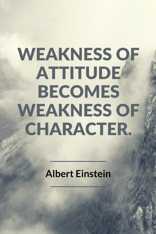 Albert Einstein Quotes - Weakness of attitude becomes weakness of character.
